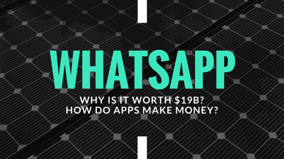 Why is WhatsApp Worth $19B? How do Free Apps Make Money?